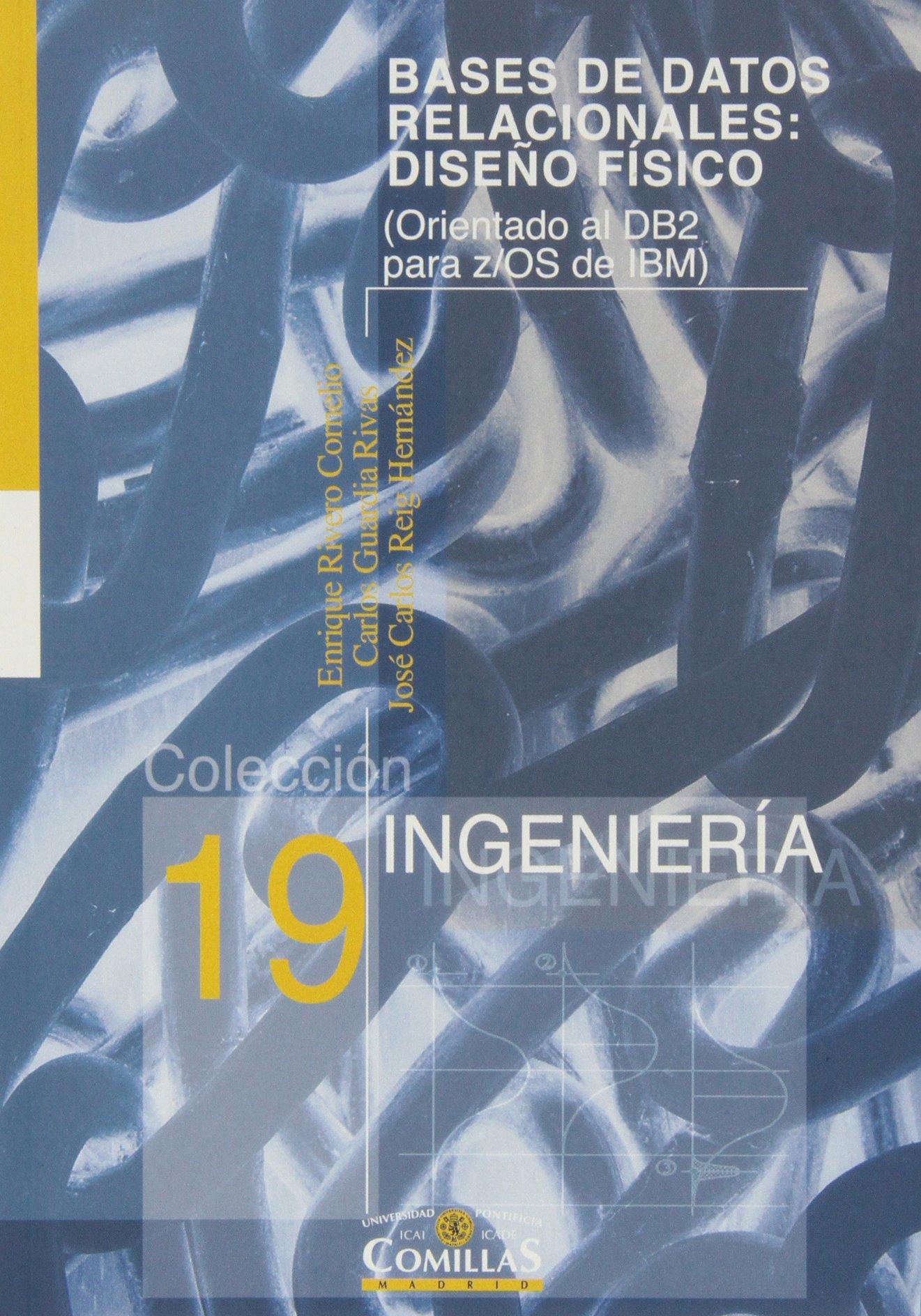 Bases de datos relacionales: diseño físico: Orientada al DB2 para z/OS de IBM) (Ingeniería) Tapa blanda – 16 nov 2004 Enrique Rivero Carlos Guardia José Carlos Reig 8484681386