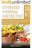 Chinese Herbal Medicine: Unlock the Secret Powers of 100+ Herbal Remedies and Learn How to Recognize and Use Medicinal…