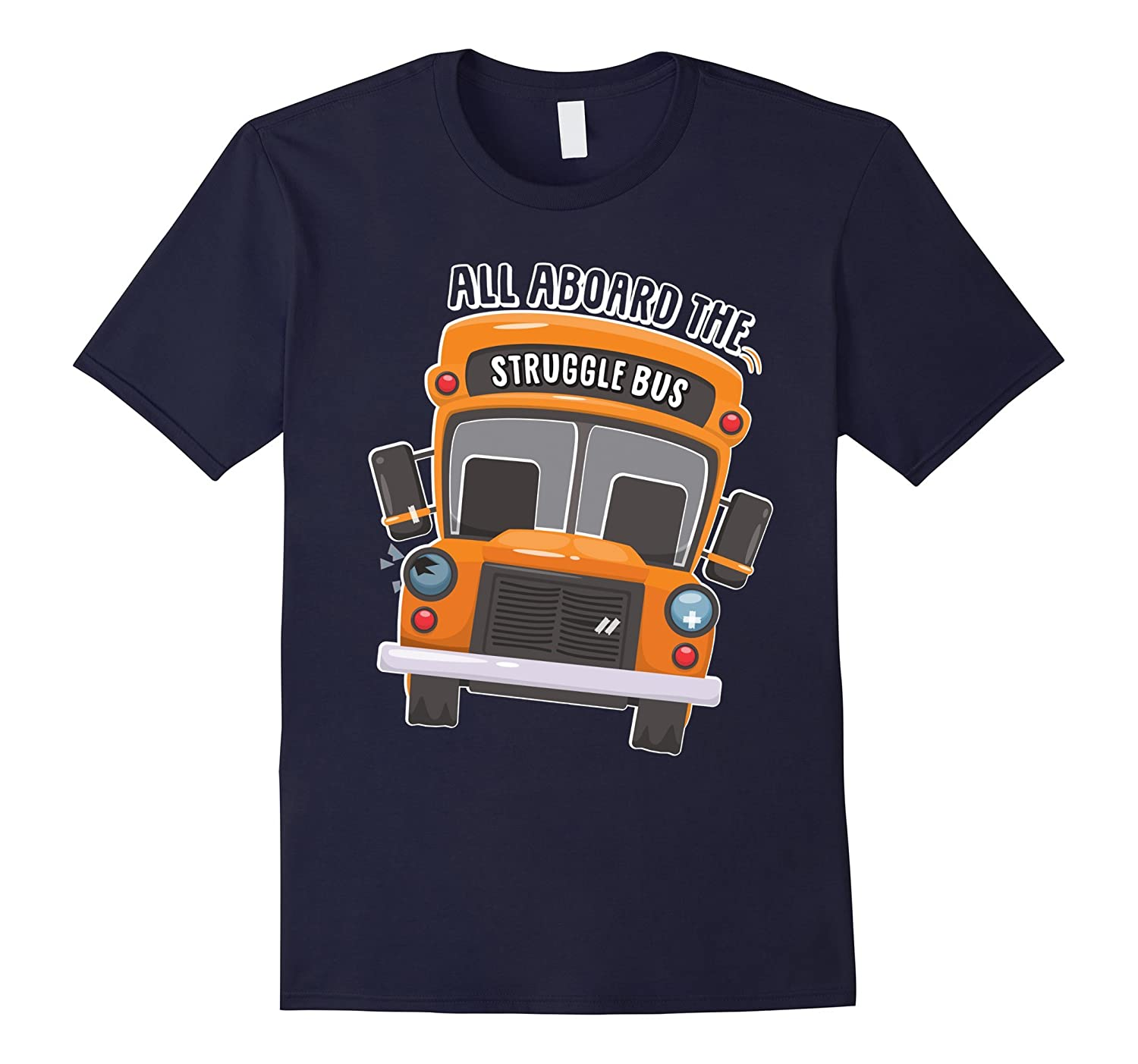 All Aboard The Struggle Bus T-Shirt-FL