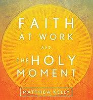 Faith at Work & The Holy Moment