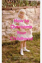 How to Overcome Your Childhood Kindle Edition