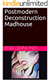 Postmodern Deconstruction Madhouse