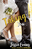 Taking You (Always a Bridesmaid Book 5)