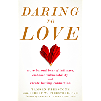 Daring to Love: Move Beyond Fear of Intimacy, Embrace Vulnerability, and Create Lasting Connection (English Edition)