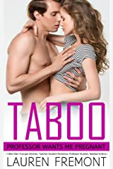 TABOO: Professor Wants Me Pregnant: ( Older Man Younger Woman, Teacher Student Romance, Professor Student, Seeded Erotica ) Kindle Edition