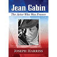 Jean Gabin: The Actor Who Was France (English Edition)