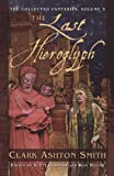 The Last Hieroglyph: The Collected Fantasies, Vol. 5 (Collected Fantasies of Clark Ashton Smit)