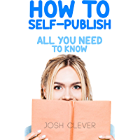 How to Self-Publish: All You Need to Know (English Edition)