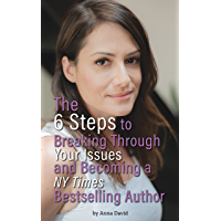 The 6 Steps to Breaking Through Your Issues and Becoming a NY Times Bestselling Author (English Edition)