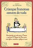 Crianças francesas comem de tudo: Uma família se muda para a França e aprende10 Regras de Ouro para criar filhos saudáveis e felizes à mesa