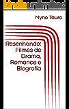 Resenhando: Filmes de Drama, Romance e Biografia (Coleção Resenhas Livro 1)