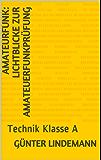 Amateurfunk: Lichtblicke zur Amateuerfunkprüfung: Technik Klasse A