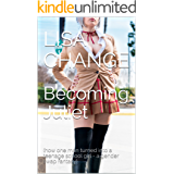 Becoming Juliet: (how one man turned into a teenage school girl - a gender swap fantasy) (English Edition)