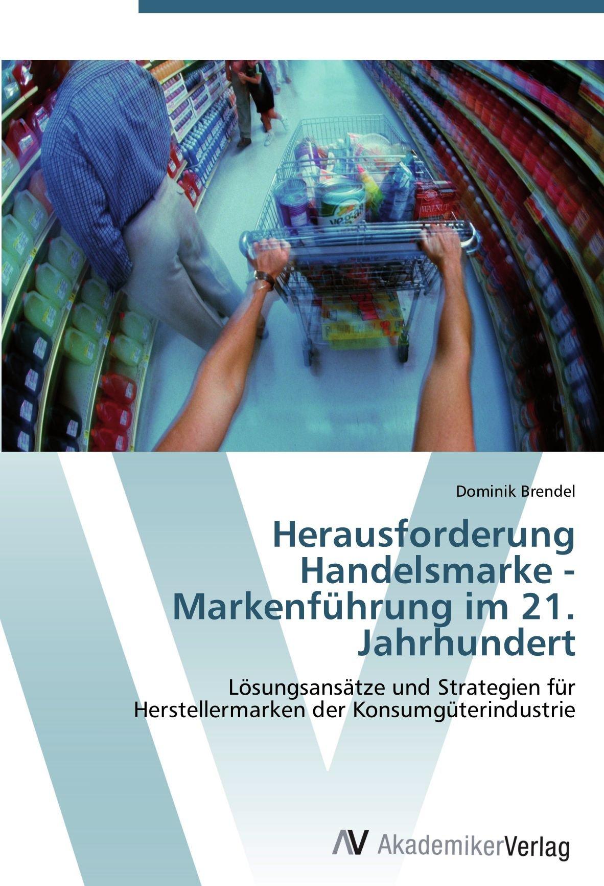 Download Herausforderung Handelsmarke - Markenführung im 21. Jahrhundert: Lösungsansätze und Strategien für Herstellermarken der Konsumgüterindustrie (German Edition) ebook