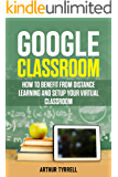 Google Classroom: How to Benefit from Distance Learning and Setup Your Virtual Classroom