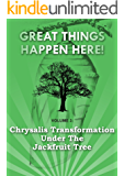 Chrysalis Transformation Under the Jackfruit Tree (Great Things Happen Here! Book 3)