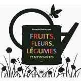 Fruits, fleurs, légumes et petites bêtes