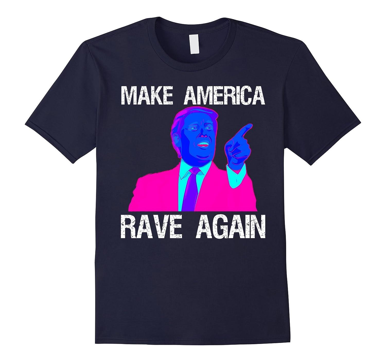 Make America Rave Again | Funny EDM Trump T-Shirt-T-Shirt