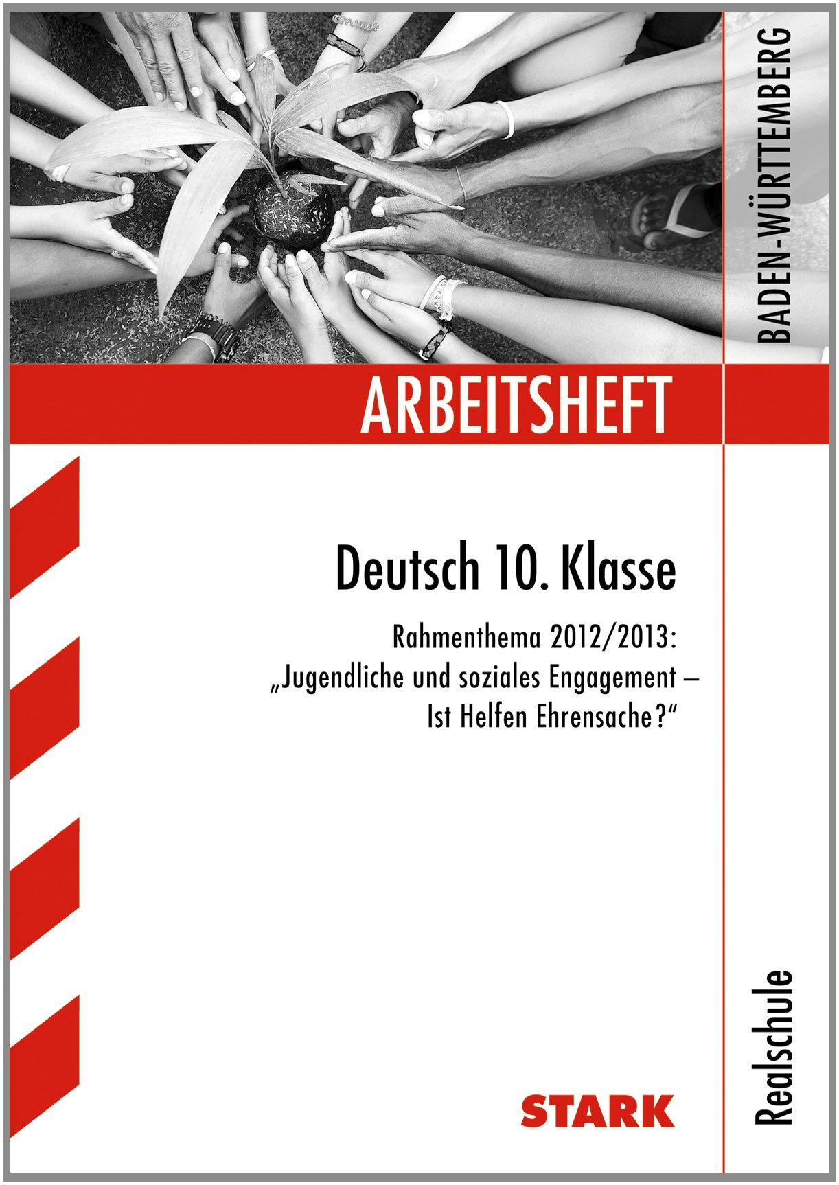 Arbeitshefte Baden-Württemberg: Arbeitsheft Realschule - Deutsch 10. Kl. Rahmenthema 2012/13