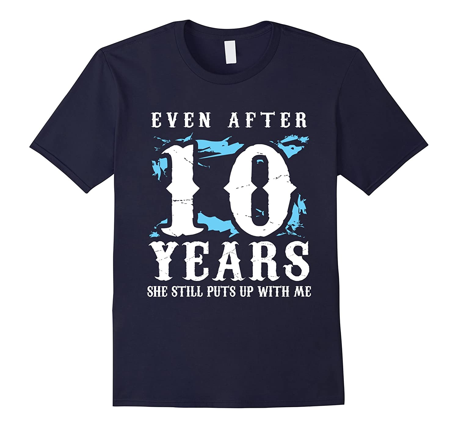10 Year Anniversary Shirt - Funny Relationship Gifts for Him-TH