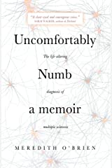 Uncomfortably Numb: a memoir about the life-altering diagnosis of multiple sclerosis Kindle Edition