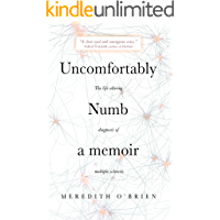 Uncomfortably Numb: a memoir about the life-altering diagnosis of multiple sclerosis