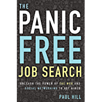 The Panic Free Job Search: Unleash the Power of the Web and Social Networking to Get Hired (English Edition)