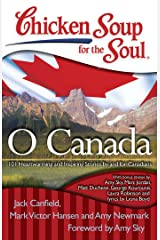 Chicken Soup for the Soul: O Canada: 101 Heartwarming and Inspiring Stories by and for Canadians Kindle Edition