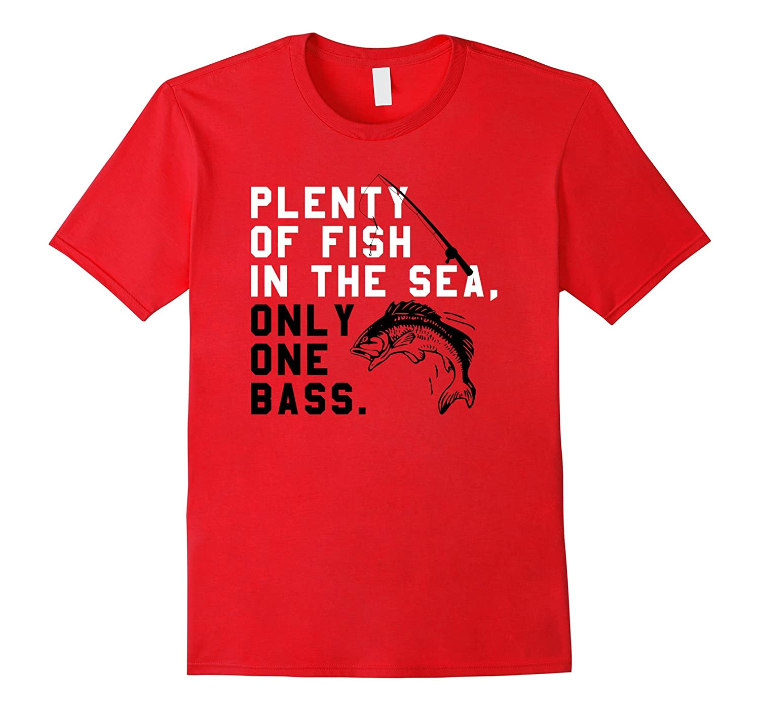 Plenty of fish in the sea only one bass fishing gift t for Browse plenty of fish