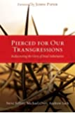 Pierced for Our Transgressions: Rediscovering the Glory of Penal Substitution