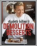 Elizabeth Falkner's Demolition Desserts: Recipes from Citizen Cake