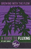 Growing with the flow, a guide to Fluxing: by Light Addict (English Edition)