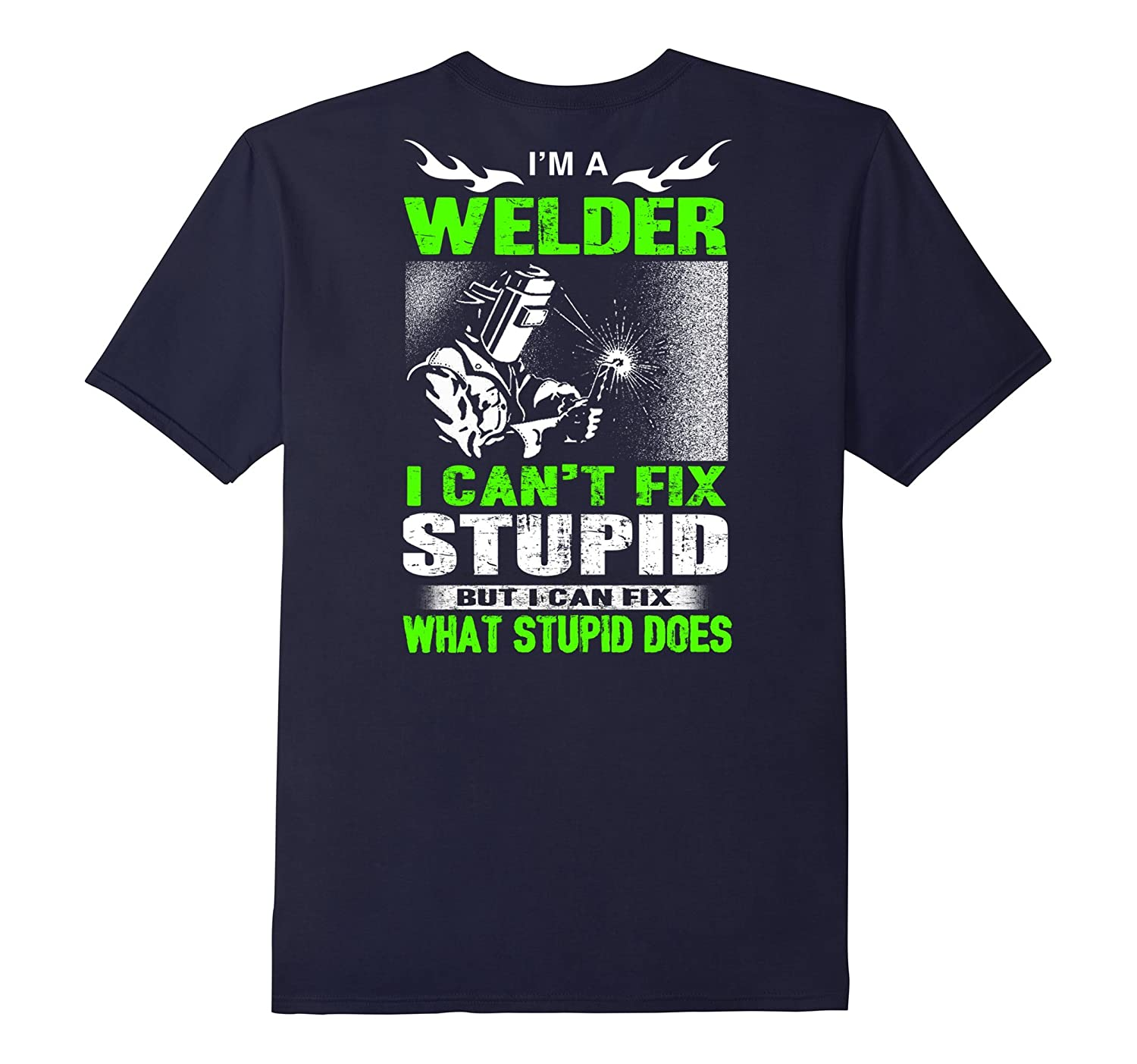 I'm A Welder I Can't Fix Stupid Shirt Funny Welding T-Shirt-FL