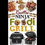 Recettes Ninja Foodi Grill: +55 recettes faciles et délicieuses pour griller, rôtir et frire à l'intérieur ! Recettes…
