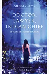 Doctor, Lawyer, Indian Chief: A Story of a Family Reunited (Adventures of Oleo Book 2) Kindle Edition