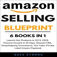 Amazon Selling Blueprint: Launch Hot Products in 2019, 2020, Passive Income in 30 days, 6 Books in 1, Amazon FBA…