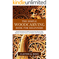 The Simple Woodcarving Book for Beginners: Simple Techniques for Relief Carving, Easy Step-by-Step Beginner-Friendly…