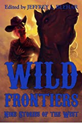 Wild Frontiers: Nine Stories of the West Kindle Edition