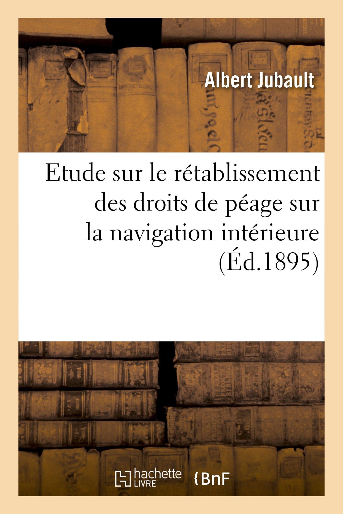 Download Etude Sur Le Retablissement Des Droits de Peage Sur La Navigation Interieure. Conference (Sciences Sociales) (French Edition) pdf epub