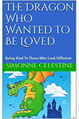 The Dragon Who Wanted To Be Loved: Being Kind To Those Who Look Different Kindle Edition