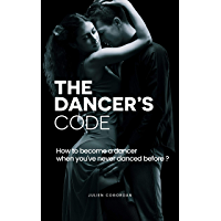 THE DANCER'S CODE: How to become a dancer when you've never danced before ? book cover