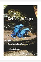 Getting to Grips: A Quick Collection of Poems Kindle Edition