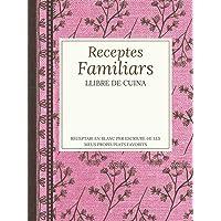 Receptes familiars, Llibre de cuina, Receptari en blanc per escriure-hi els meus propis plats favorits: Quadern…