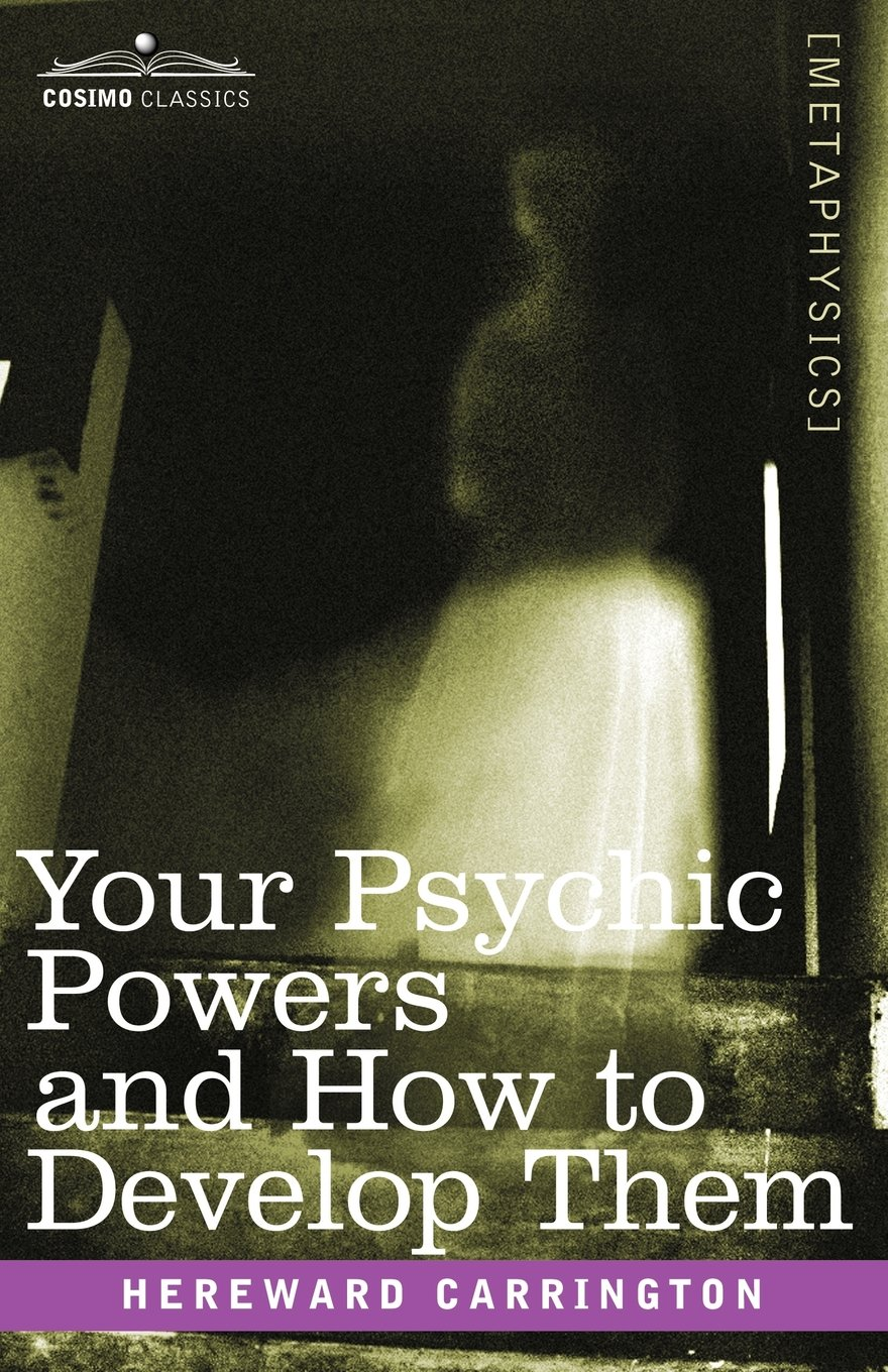Your Psychic Powers And How To Develop Them Hereward Carrington