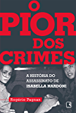 O pior dos crimes: A história do assassinato de Isabella Nardoni