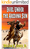 "Duel Under The Arizona Sun: A Classic Western Adventure From The Author of ""The Legend of Jake Jackson"" (From Texas To The Frontier Western Adventures Series Book 1)"