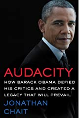 Audacity: How Barack Obama Defied His Critics and Created a Legacy That Will Prevail Kindle Edition