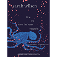 First, We Make the Beast Beautiful: A New Journey Through Anxiety (English Edition)