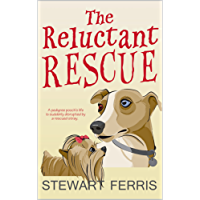 The Reluctant Rescue: A humorous tale of a true dog rescue