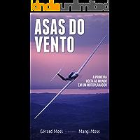 Asas do Vento: A primeira volta ao mundo em um motoplanador (Mundo Moss Livro 3)